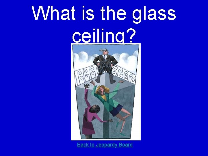 What is the glass ceiling? Back to Jeopardy Board