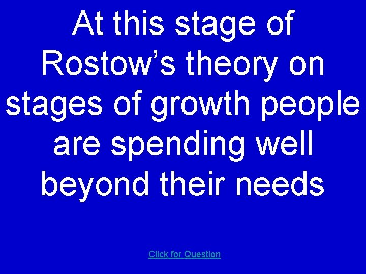 At this stage of Rostow's theory on stages of growth people are spending well