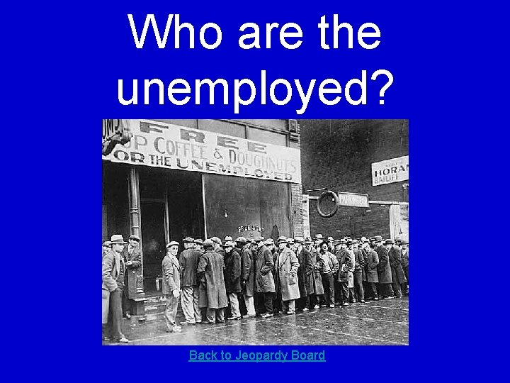 Who are the unemployed? Back to Jeopardy Board