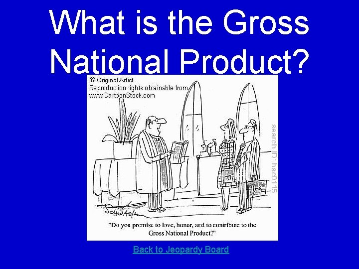 What is the Gross National Product? Back to Jeopardy Board