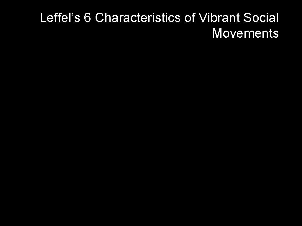 Leffel's 6 Characteristics of Vibrant Social Movements
