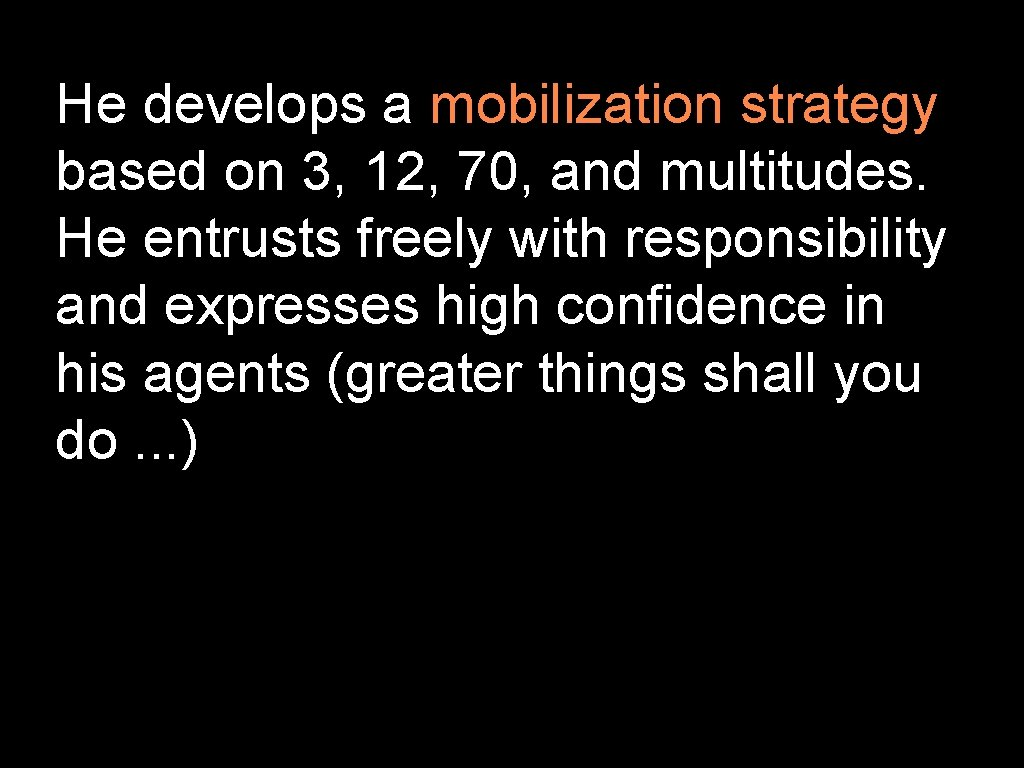 He develops a mobilization strategy based on 3, 12, 70, and multitudes. He entrusts