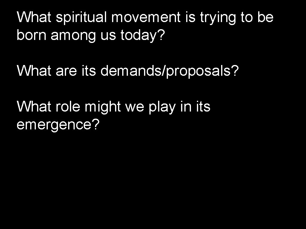 What spiritual movement is trying to be born among us today? What are its