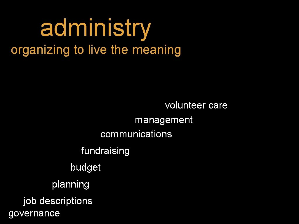 administry organizing to live the meaning volunteer care management communications fundraising budget planning job