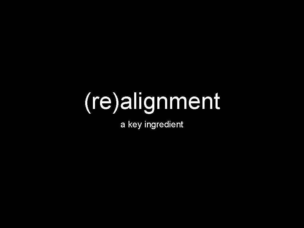 (re)alignment a key ingredient