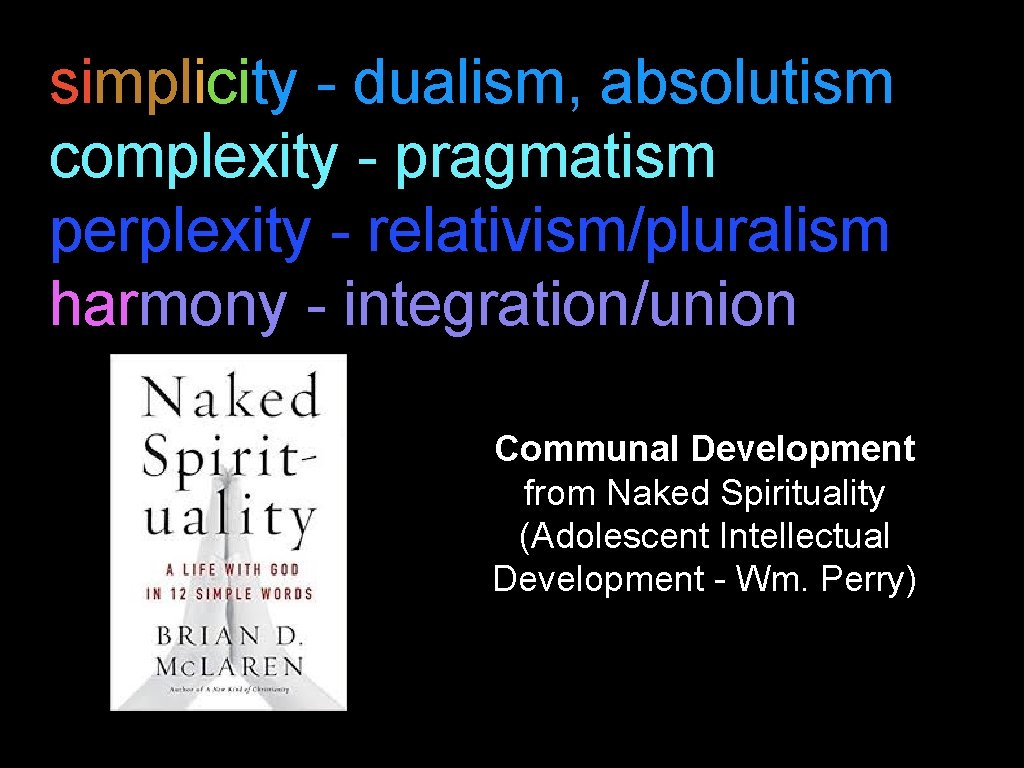 simplicity - dualism, absolutism complexity - pragmatism perplexity - relativism/pluralism harmony - integration/union Communal