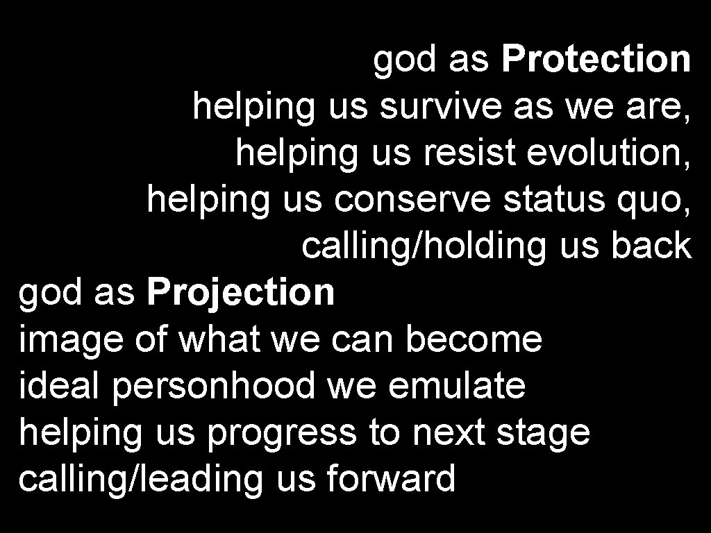 god as Protection helping us survive as we are, helping us resist evolution, helping