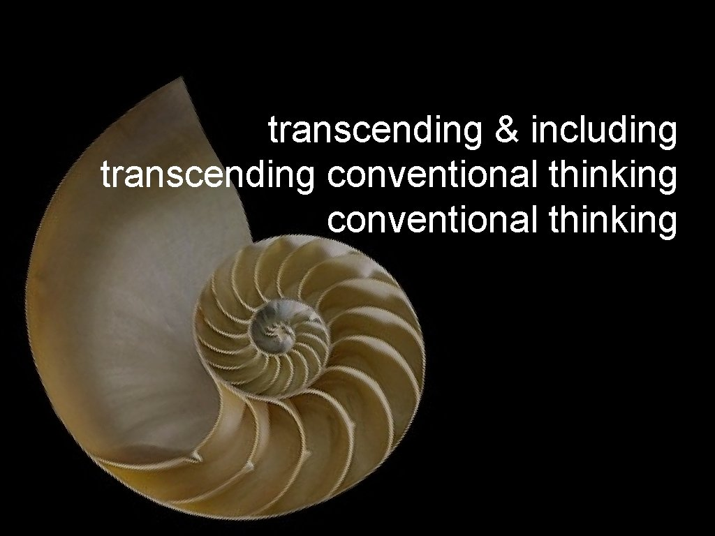 transcending & including transcending conventional thinking