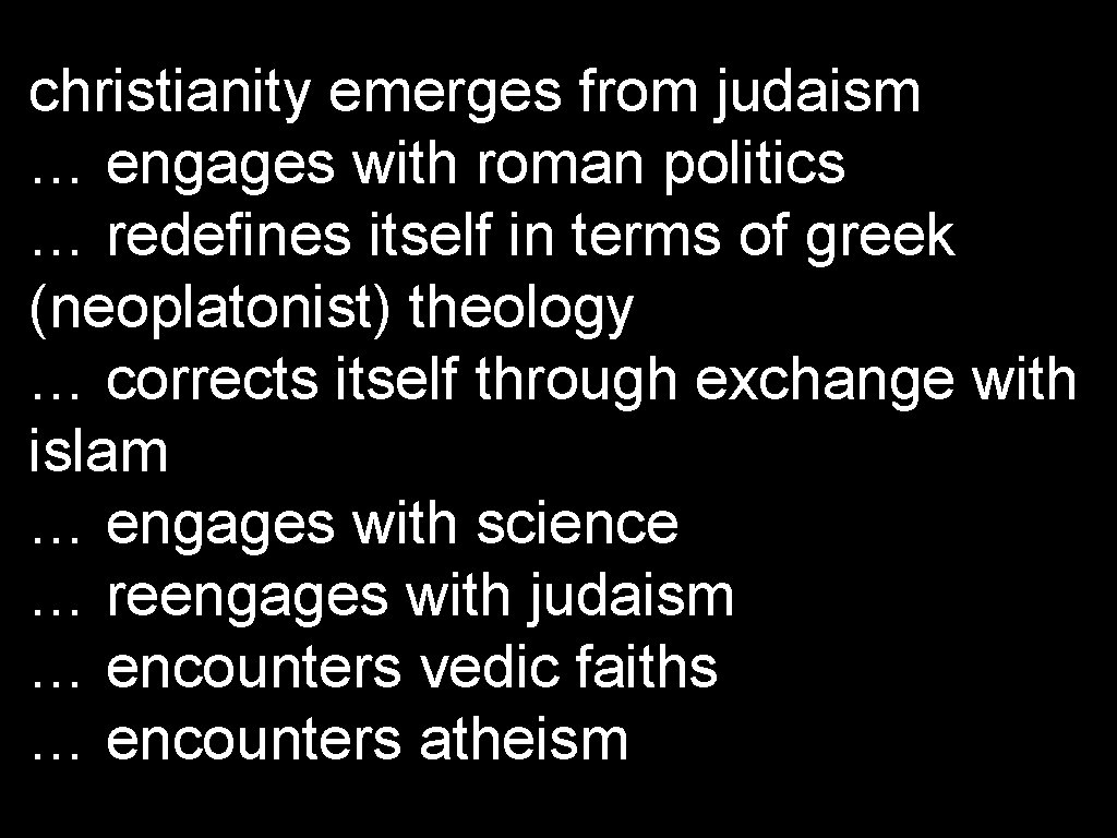 christianity emerges from judaism … engages with roman politics … redefines itself in terms