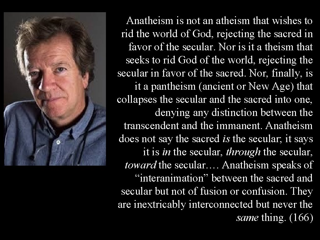 Anatheism is not an atheism that wishes to rid the world of God, rejecting