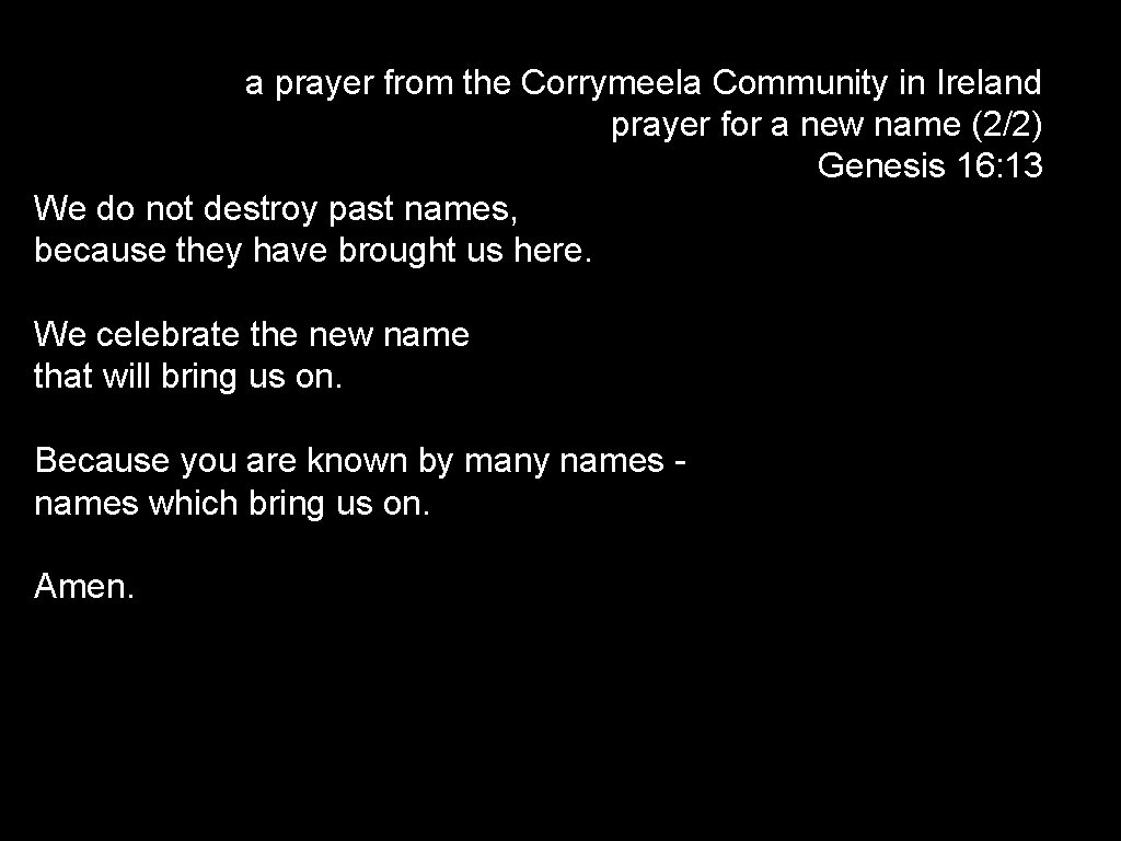 a prayer from the Corrymeela Community in Ireland prayer for a new name (2/2)