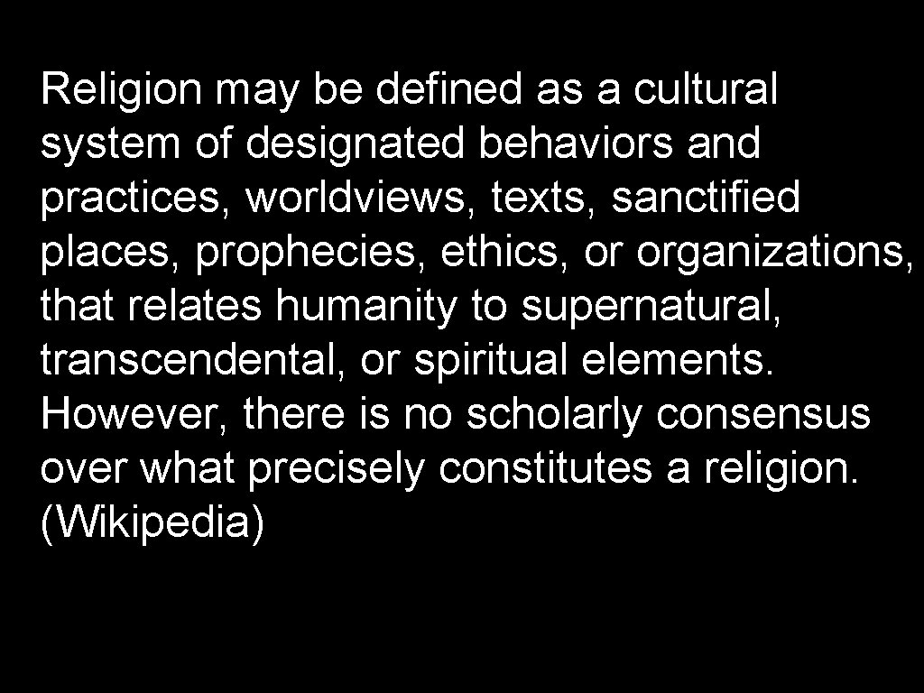 Religion may be defined as a cultural system of designated behaviors and practices, worldviews,