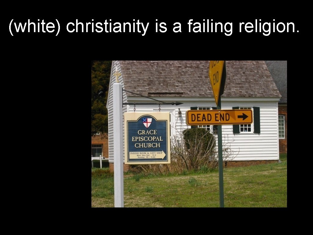 (white) christianity is a failing religion.
