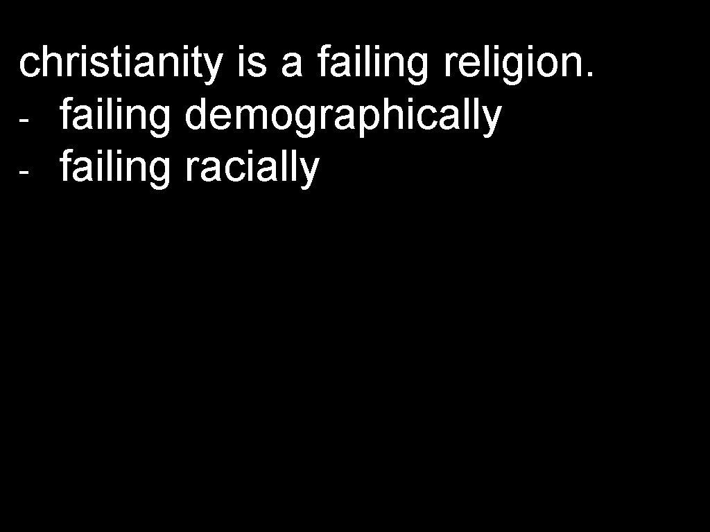 christianity is a failing religion. - failing demographically - failing racially