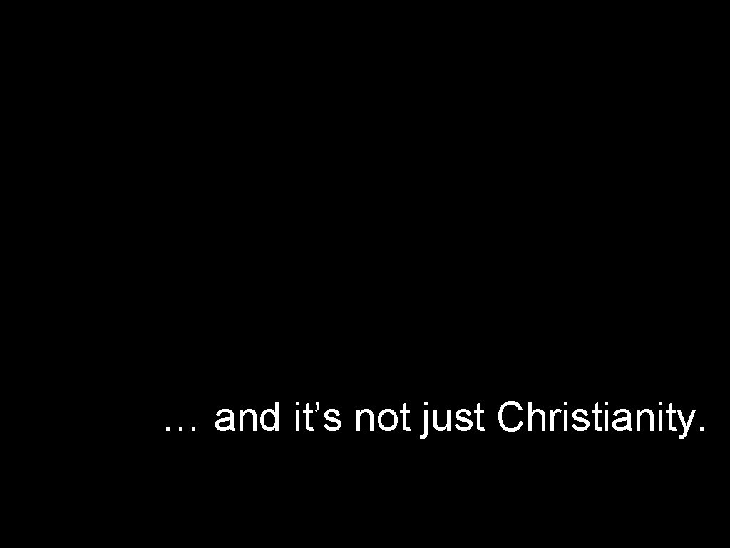 … and it's not just Christianity.