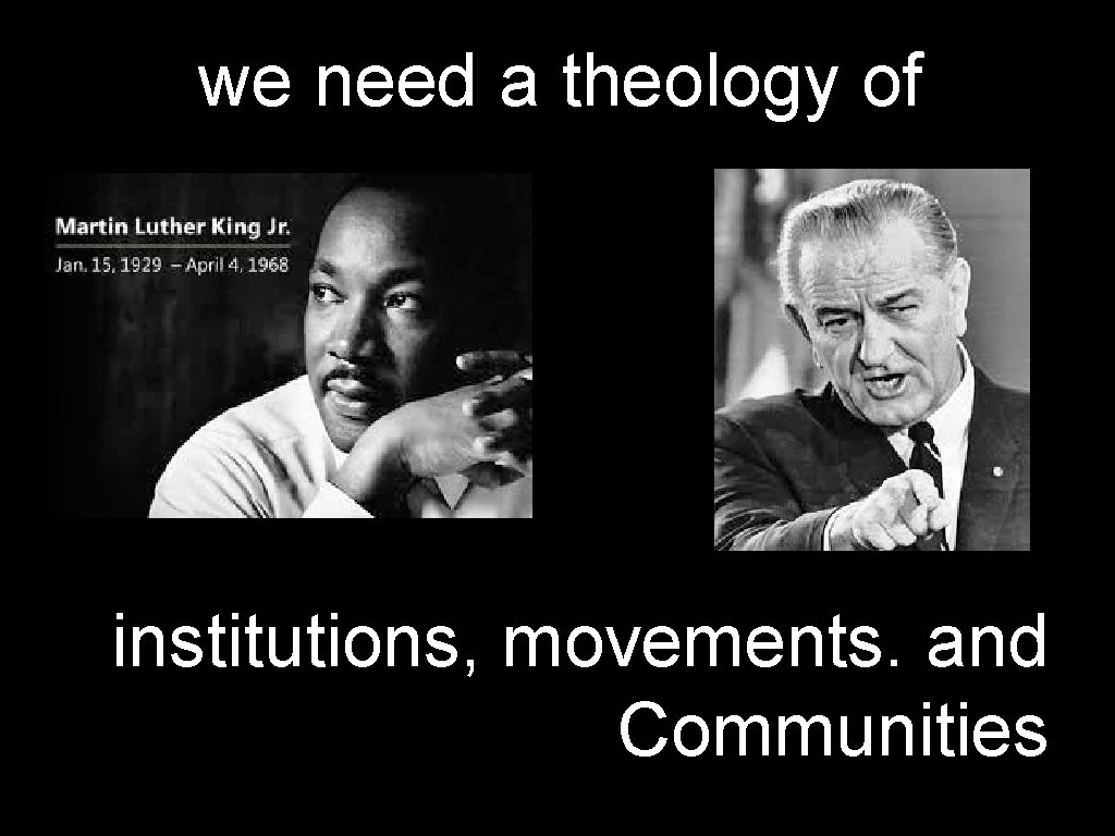 we need a theology of institutions, movements. and Communities