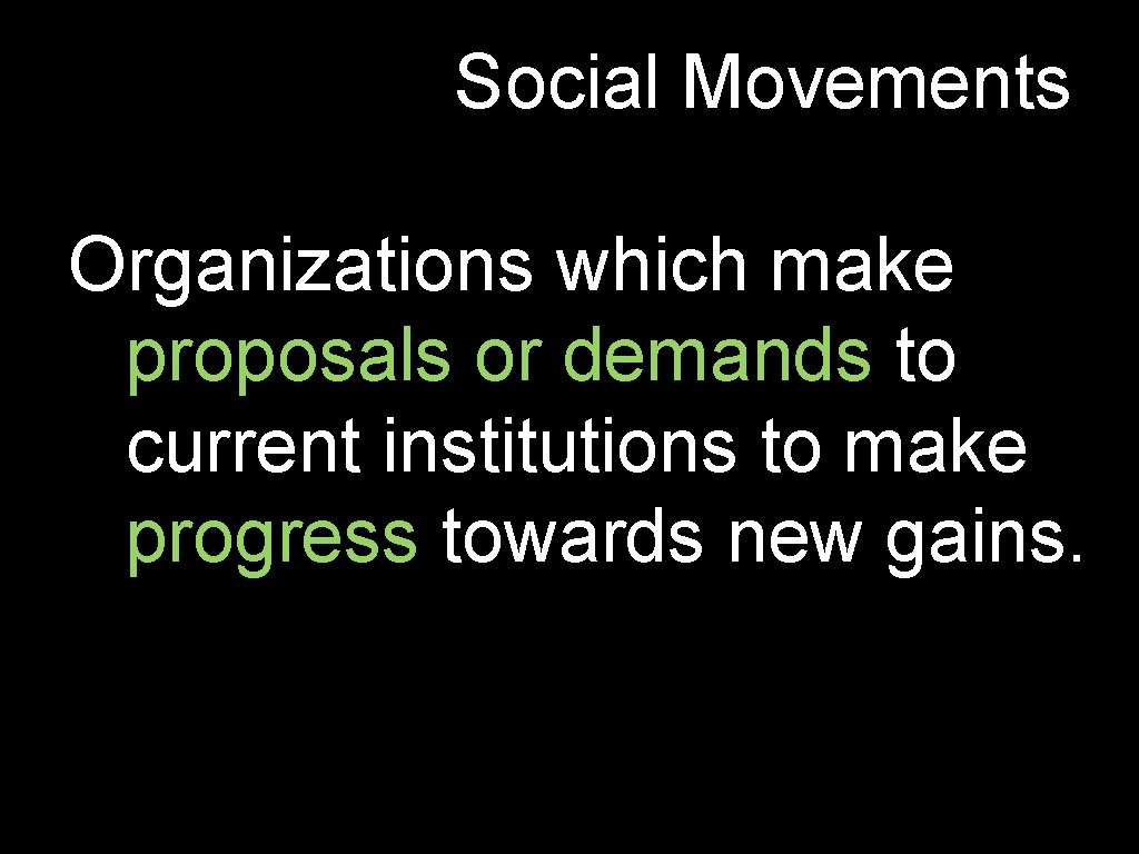 Social Movements Organizations which make proposals or demands to current institutions to make progress