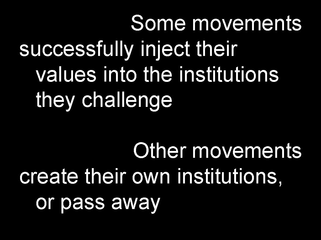 Some movements successfully inject their values into the institutions they challenge Other movements create