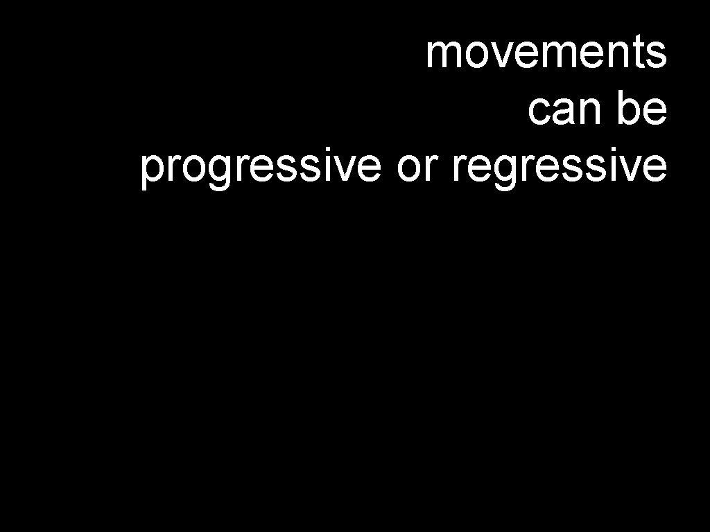 movements can be progressive or regressive