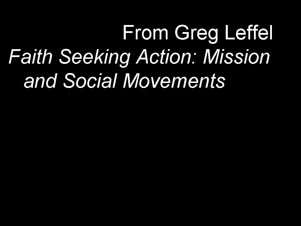 From Greg Leffel Faith Seeking Action: Mission and Social Movements