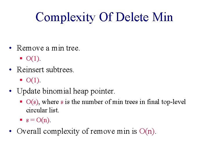 Complexity Of Delete Min • Remove a min tree. § O(1). • Reinsert subtrees.