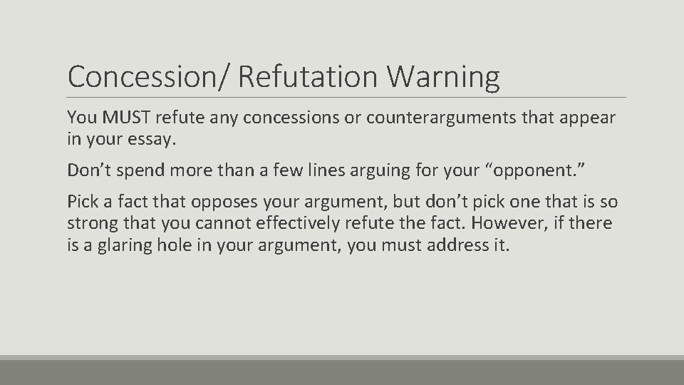 Concession/ Refutation Warning You MUST refute any concessions or counterarguments that appear in your