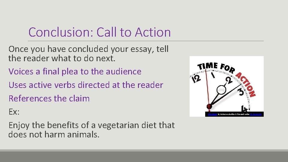Conclusion: Call to Action Once you have concluded your essay, tell the reader what