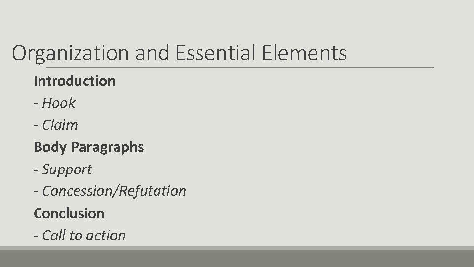 Organization and Essential Elements Introduction - Hook - Claim Body Paragraphs - Support -