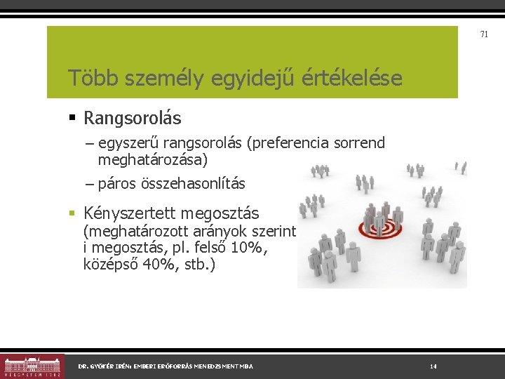 71 Több személy egyidejű értékelése § Rangsorolás – egyszerű rangsorolás (preferencia sorrend meghatározása) –