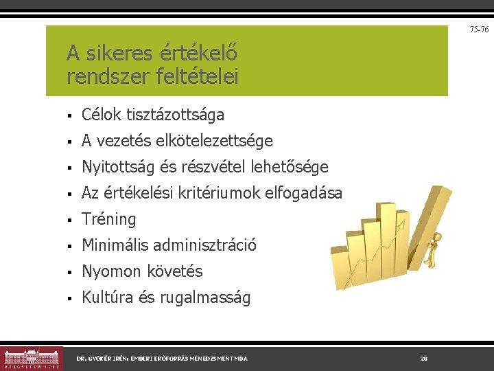 75 -76 A sikeres értékelő rendszer feltételei § Célok tisztázottsága § A vezetés elkötelezettsége