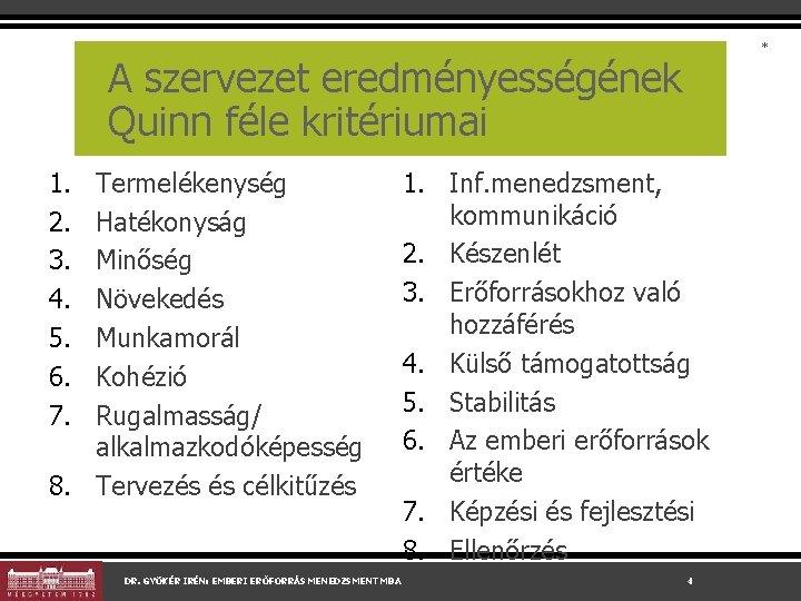 * A szervezet eredményességének Quinn féle kritériumai 1. 2. 3. 4. 5. 6. 7.