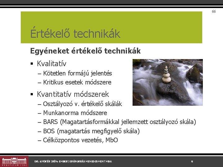 66 Értékelő technikák Egyéneket értékelő technikák § Kvalitatív – Kötetlen formájú jelentés – Kritikus