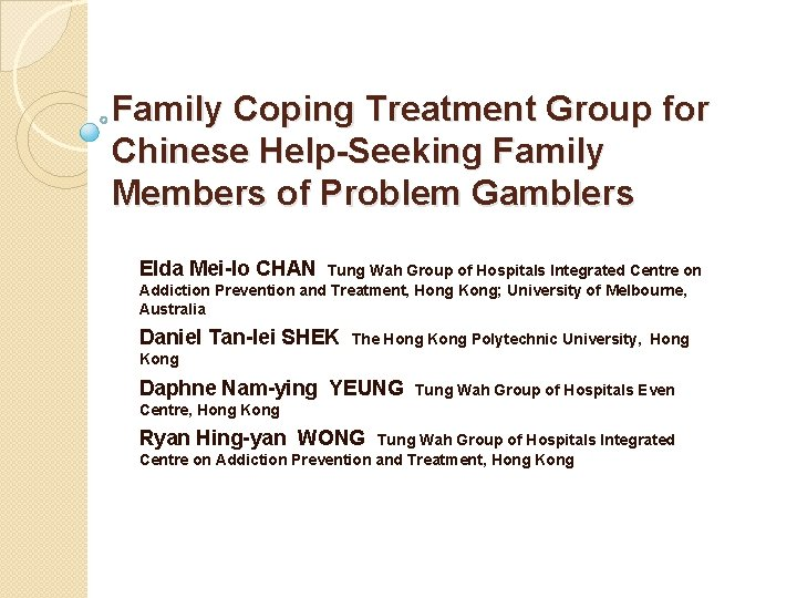 Family Coping Treatment Group for Chinese Help-Seeking Family Members of Problem Gamblers Elda Mei-lo