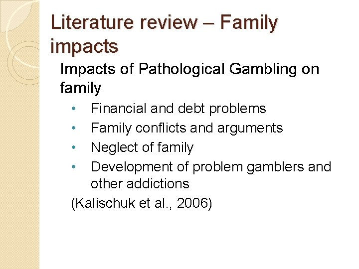 Literature review – Family impacts Impacts of Pathological Gambling on family • • Financial