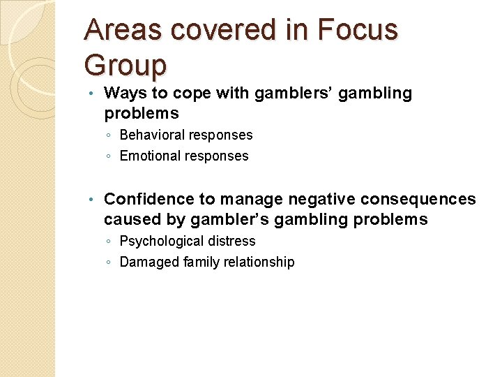 Areas covered in Focus Group • Ways to cope with gamblers' gambling problems ◦