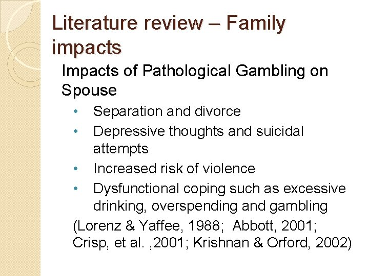 Literature review – Family impacts Impacts of Pathological Gambling on Spouse • • Separation