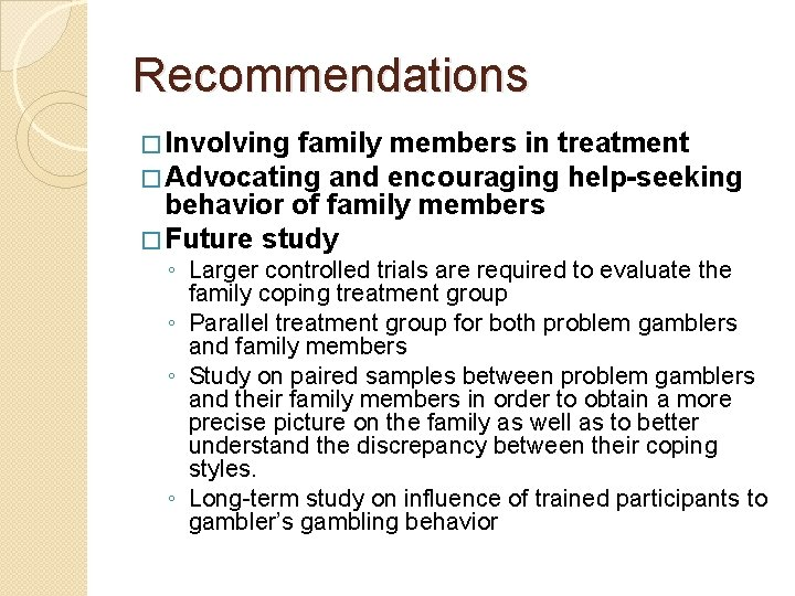 Recommendations � Involving family members in treatment � Advocating and encouraging help-seeking behavior of