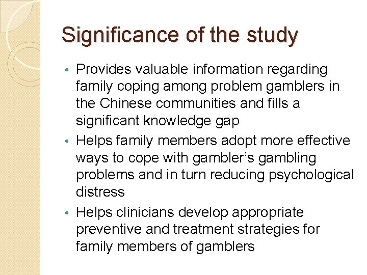 Significance of the study Provides valuable information regarding family coping among problem gamblers in
