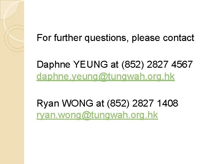 For further questions, please contact Daphne YEUNG at (852) 2827 4567 daphne. yeung@tungwah. org.