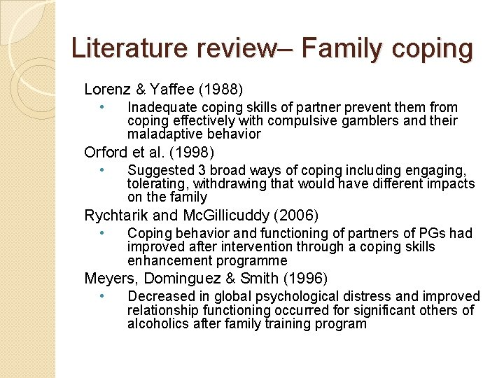 Literature review– Family coping Lorenz & Yaffee (1988) • Inadequate coping skills of partner