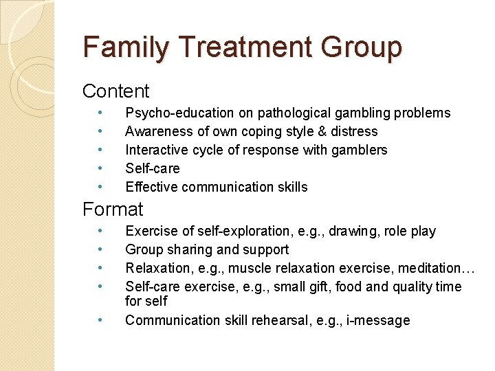 Family Treatment Group Content • • • Psycho-education on pathological gambling problems Awareness of