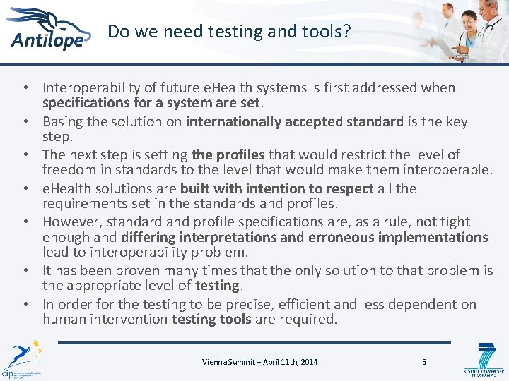Do we need testing and tools? • Interoperability of future e. Health systems is