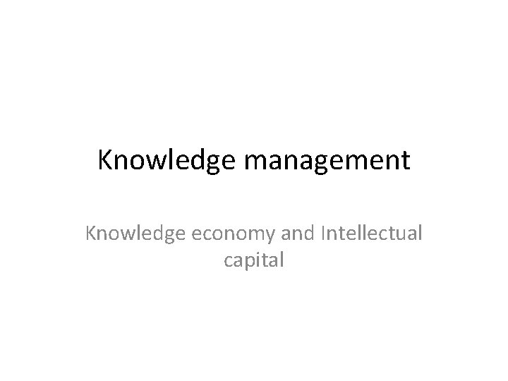 Knowledge management Knowledge economy and Intellectual capital