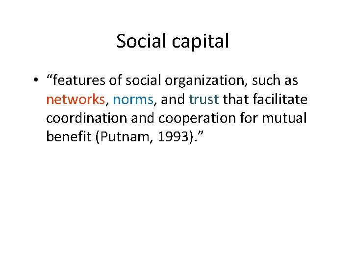 """Social capital • """"features of social organization, such as networks, norms, and trust that"""