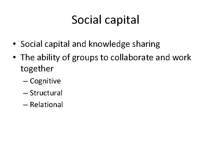 Social capital • Social capital and knowledge sharing • The ability of groups to