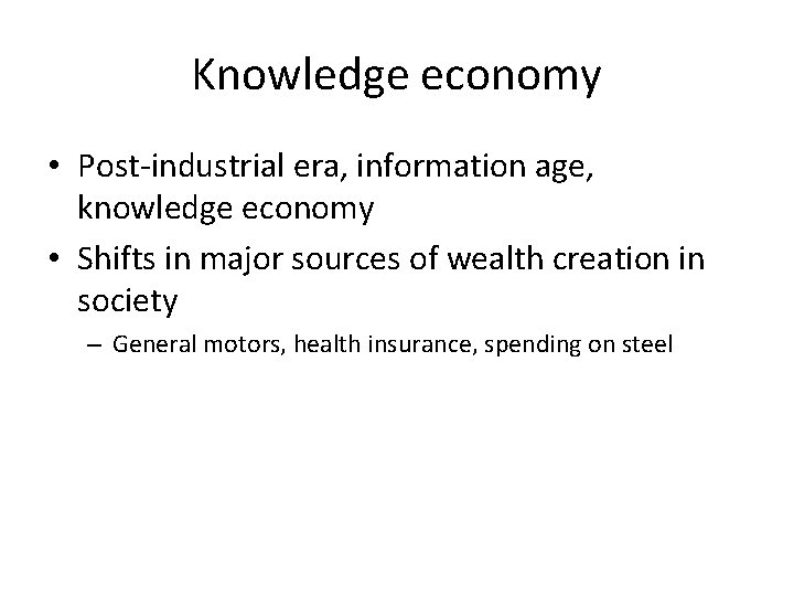 Knowledge economy • Post-industrial era, information age, knowledge economy • Shifts in major sources