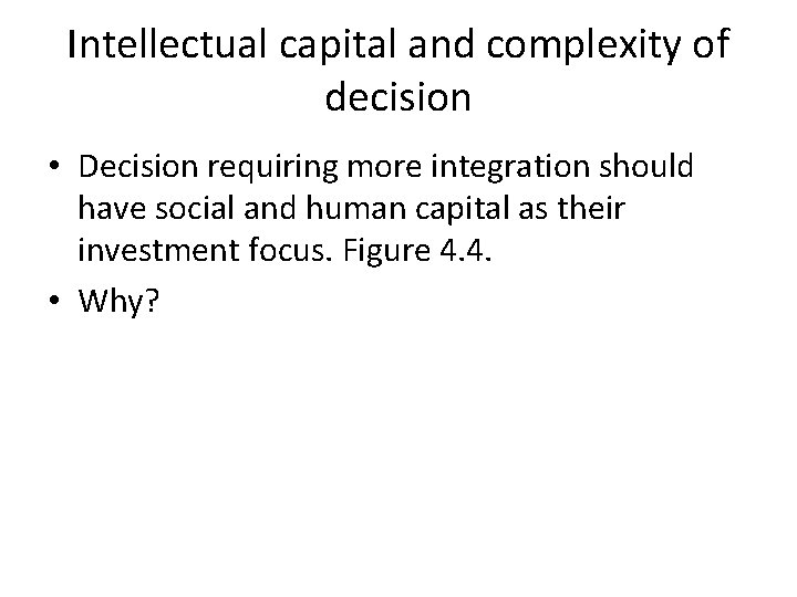 Intellectual capital and complexity of decision • Decision requiring more integration should have social