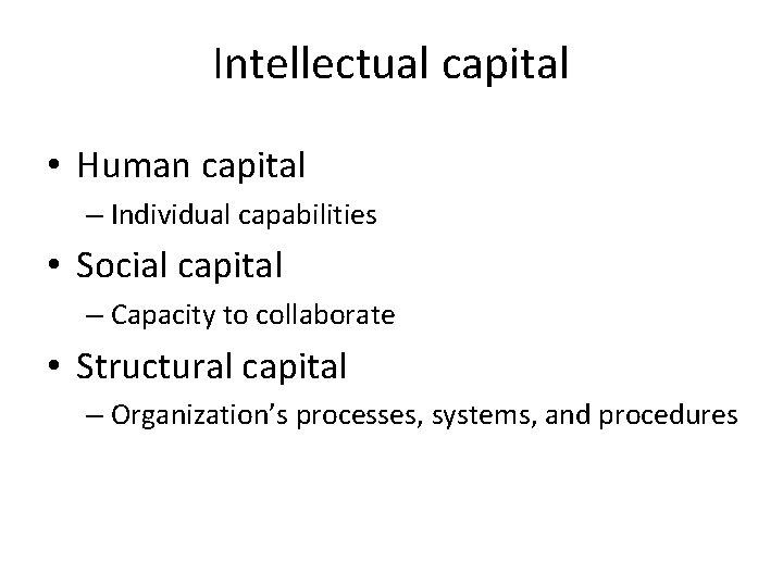 Intellectual capital • Human capital – Individual capabilities • Social capital – Capacity to