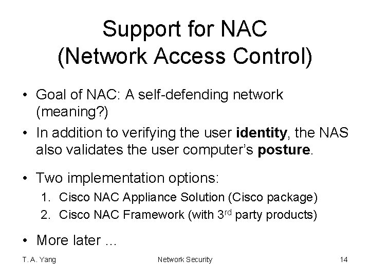 Support for NAC (Network Access Control) • Goal of NAC: A self-defending network (meaning?