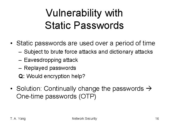 Vulnerability with Static Passwords • Static passwords are used over a period of time